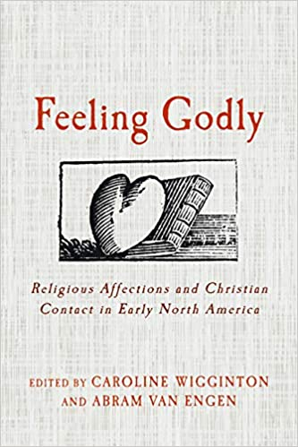 Feeling Godly: Religious Affections and Christian Contact in Early North America