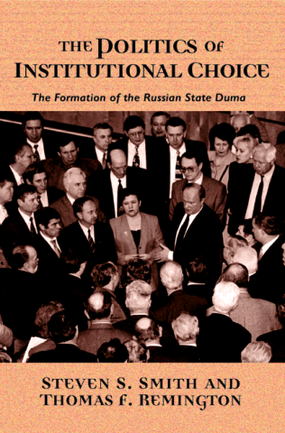 The Politics of Institutional Choice The Formation of the Russian State Duma
